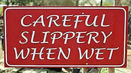 Caution! Slippery when wet